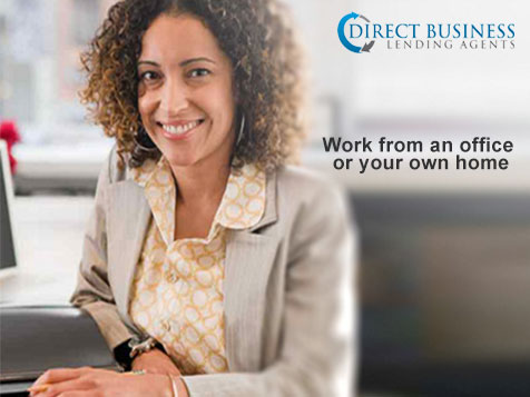 Work from home or an office as a Direct Business Lending Agent